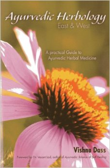 Ayurvedic Herbology East & West: An Practical Guide to Ayurvedic Medicine